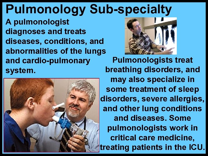 Pulmonology Sub-specialty A pulmonologist diagnoses and treats diseases, conditions, and abnormalities of the lungs
