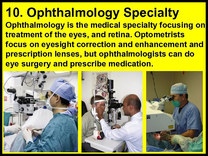 10. Ophthalmology Specialty Ophthalmology is the medical specialty focusing on treatment of the eyes,