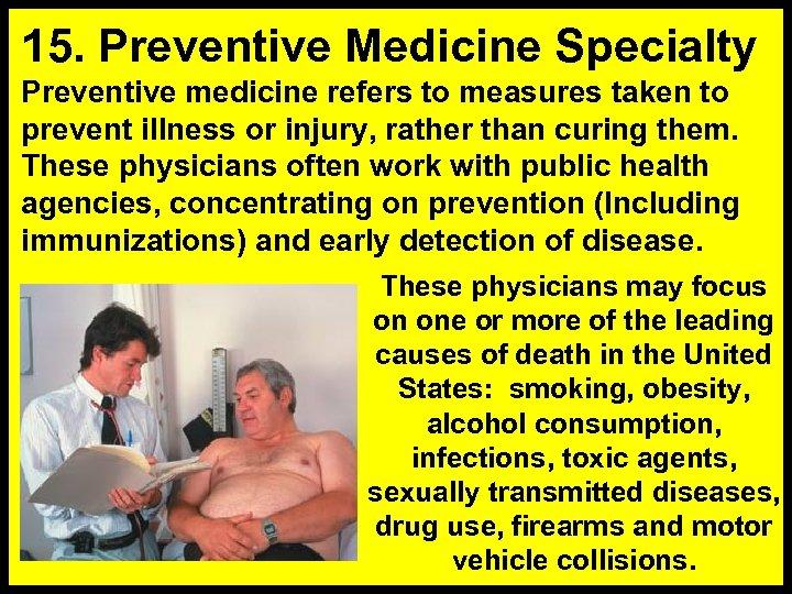 15. Preventive Medicine Specialty Preventive medicine refers to measures taken to prevent illness or