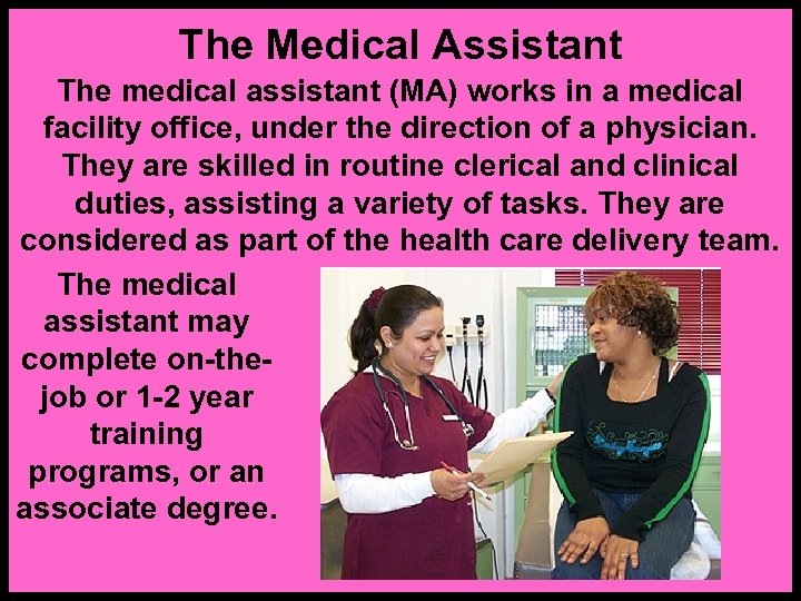 The Medical Assistant The medical assistant (MA) works in a medical facility office, under