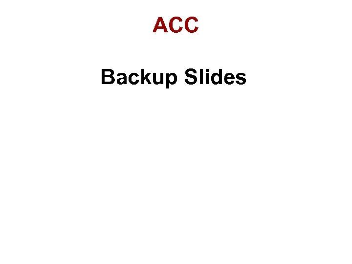 ACC Backup Slides