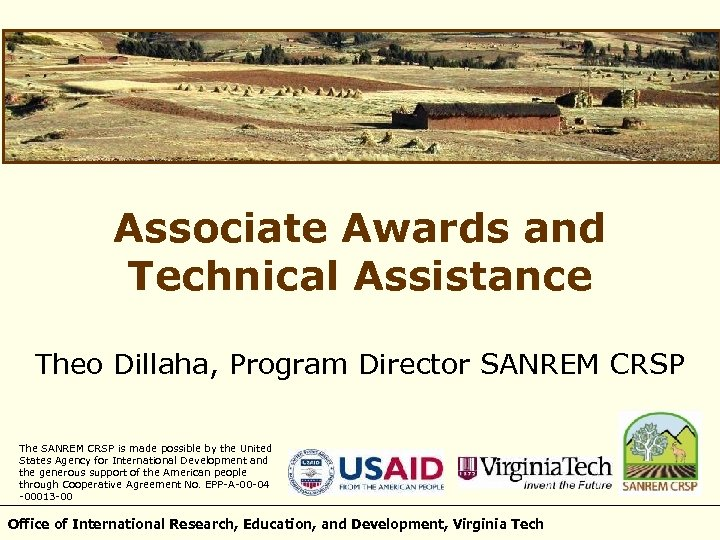 Associate Awards and Technical Assistance Theo Dillaha, Program Director SANREM CRSP The SANREM CRSP