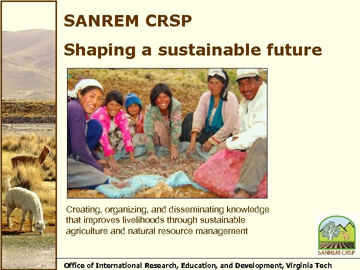 SANREM CRSP Shaping a sustainable future Creating, organizing, and disseminating knowledge that improves livelihoods