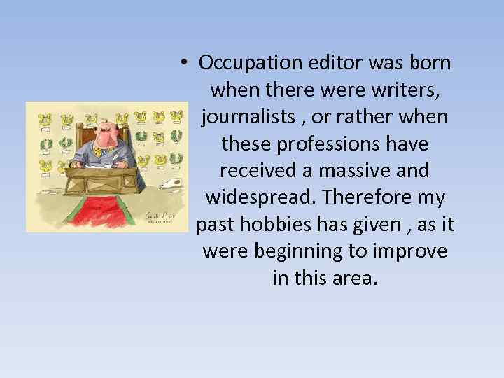 • Occupation editor was born when there writers, journalists , or rather when