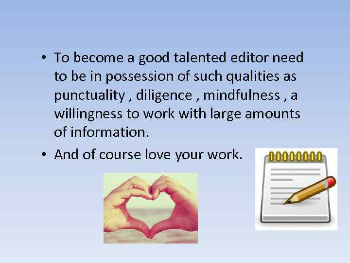 • To become a good talented editor need to be in possession of