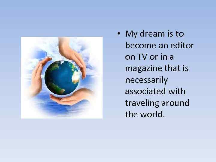 • My dream is to become an editor on TV or in a