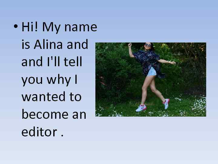 • Hi! My name is Alina and I'll tell you why I wanted