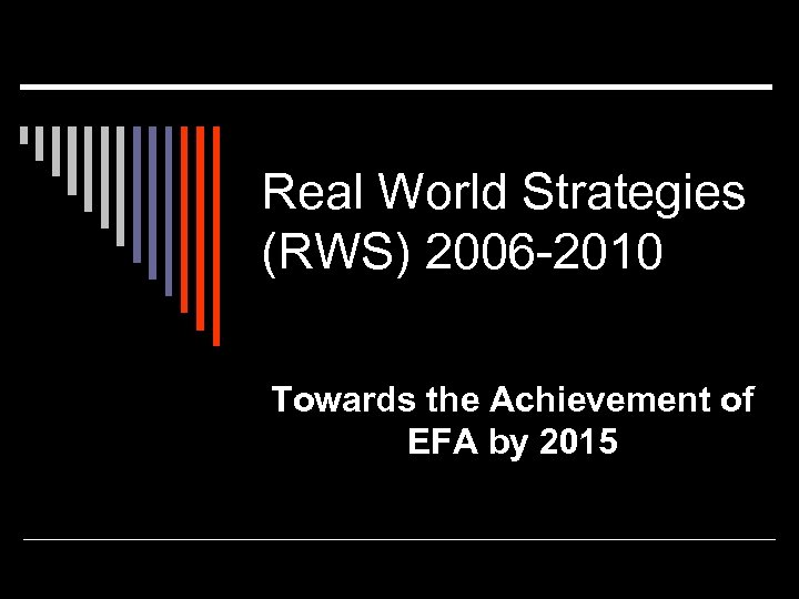 Real World Strategies (RWS) 2006 -2010 Towards the Achievement of EFA by 2015