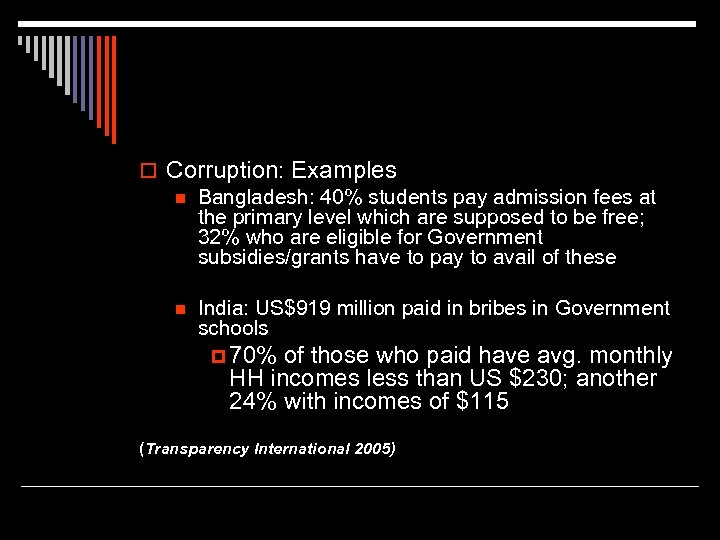 o Corruption: Examples n Bangladesh: 40% students pay admission fees at the primary level