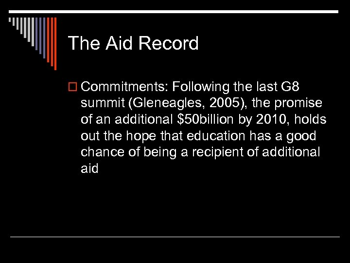 The Aid Record o Commitments: Following the last G 8 summit (Gleneagles, 2005), the