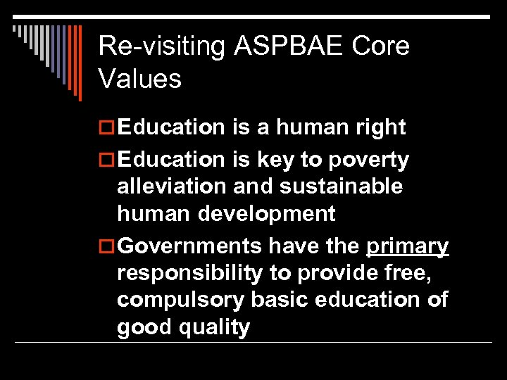 Re-visiting ASPBAE Core Values o Education is a human right o Education is key
