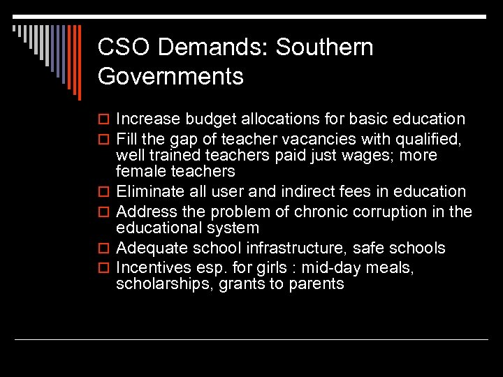 CSO Demands: Southern Governments o Increase budget allocations for basic education o Fill the