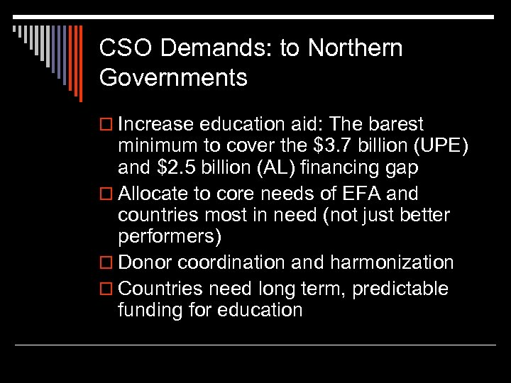 CSO Demands: to Northern Governments o Increase education aid: The barest minimum to cover