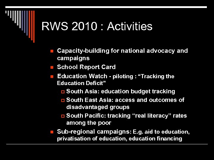 RWS 2010 : Activities n n n Capacity-building for national advocacy and campaigns School
