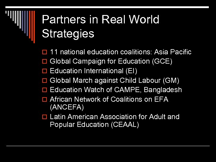 Partners in Real World Strategies o 11 national education coalitions: Asia Pacific o Global