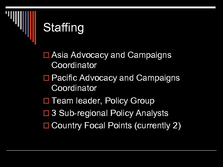 Staffing o Asia Advocacy and Campaigns Coordinator o Pacific Advocacy and Campaigns Coordinator o
