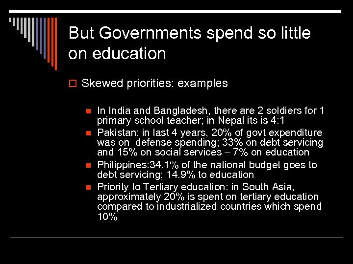 But Governments spend so little on education o Skewed priorities: examples n n In