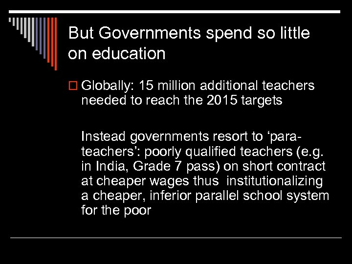 But Governments spend so little on education o Globally: 15 million additional teachers needed