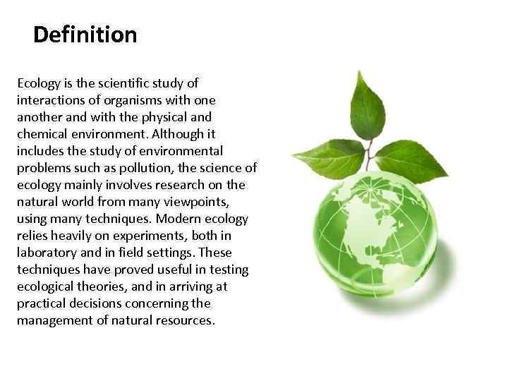 Definition Ecology is the scientific study of interactions of organisms with one another and