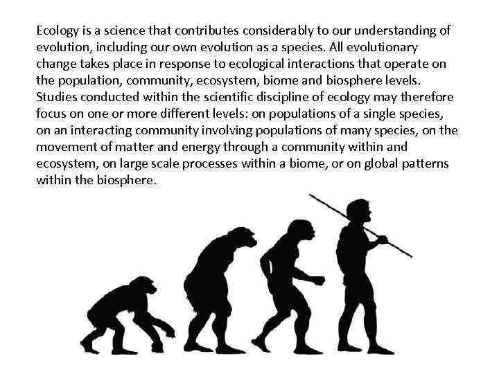 Ecology is a science that contributes considerably to our understanding of evolution, including our