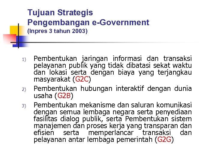 Tujuan Strategis Pengembangan e-Government (Inpres 3 tahun 2003) 1) 2) 3) Pembentukan jaringan informasi