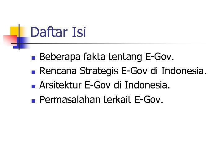Daftar Isi n n Beberapa fakta tentang E-Gov. Rencana Strategis E-Gov di Indonesia. Arsitektur