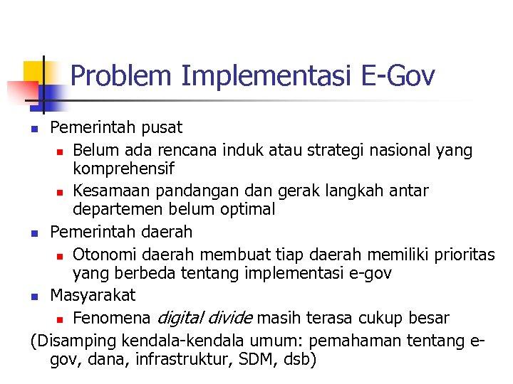 Problem Implementasi E-Gov Pemerintah pusat n Belum ada rencana induk atau strategi nasional yang