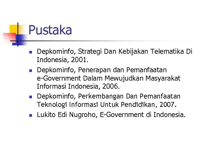 Pustaka n n Depkominfo, Strategi Dan Kebijakan Telematika Di Indonesia, 2001. Depkominfo, Penerapan dan