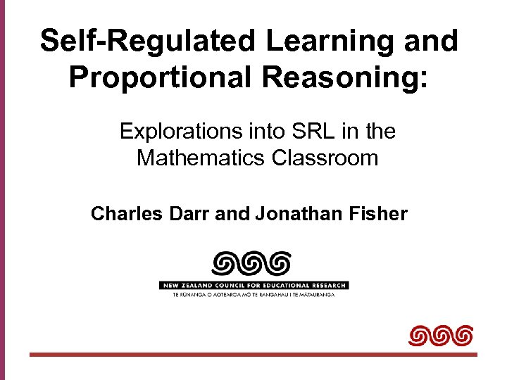 Self-Regulated Learning and Proportional Reasoning: Explorations into SRL in the Mathematics Classroom Charles Darr