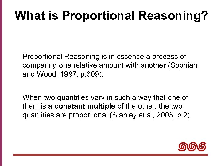 What is Proportional Reasoning? Proportional Reasoning is in essence a process of comparing one