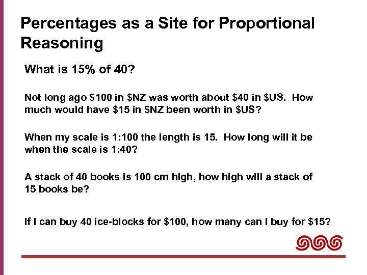 Percentages as a Site for Proportional Reasoning What is 15% of 40? Not long