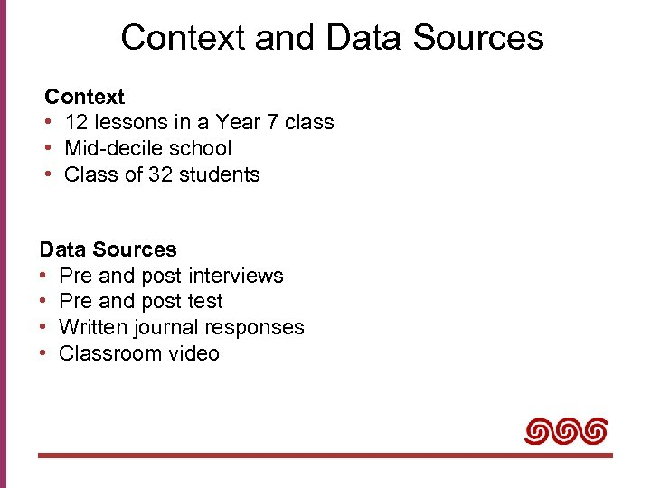 Context and Data Sources Context • 12 lessons in a Year 7 class •
