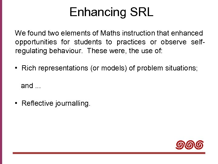 Enhancing SRL We found two elements of Maths instruction that enhanced opportunities for students
