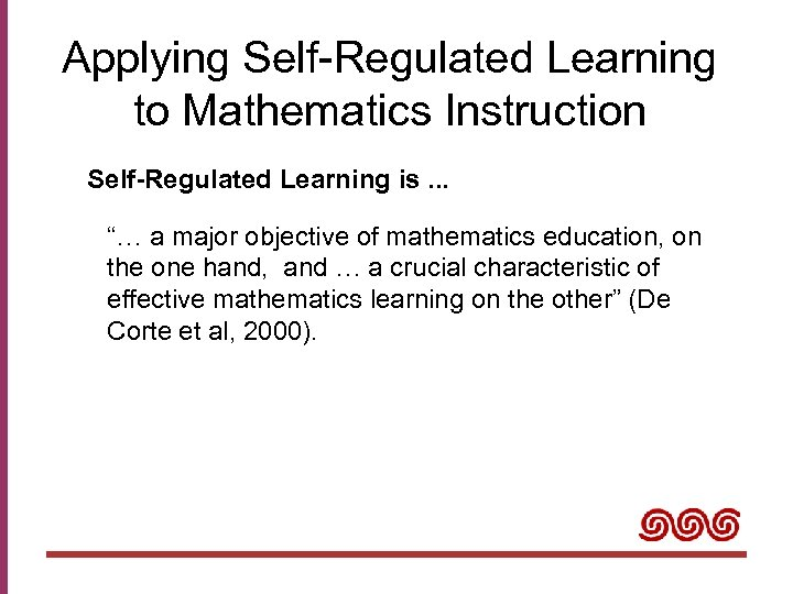 "Applying Self-Regulated Learning to Mathematics Instruction Self-Regulated Learning is. . . ""… a major"