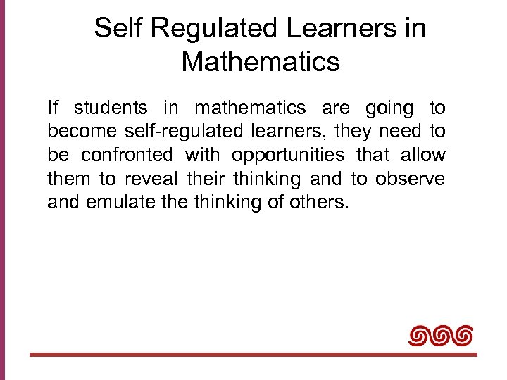 Self Regulated Learners in Mathematics If students in mathematics are going to become self-regulated
