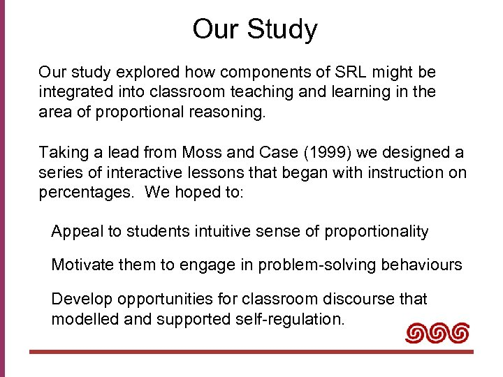 Our Study Our study explored how components of SRL might be integrated into classroom