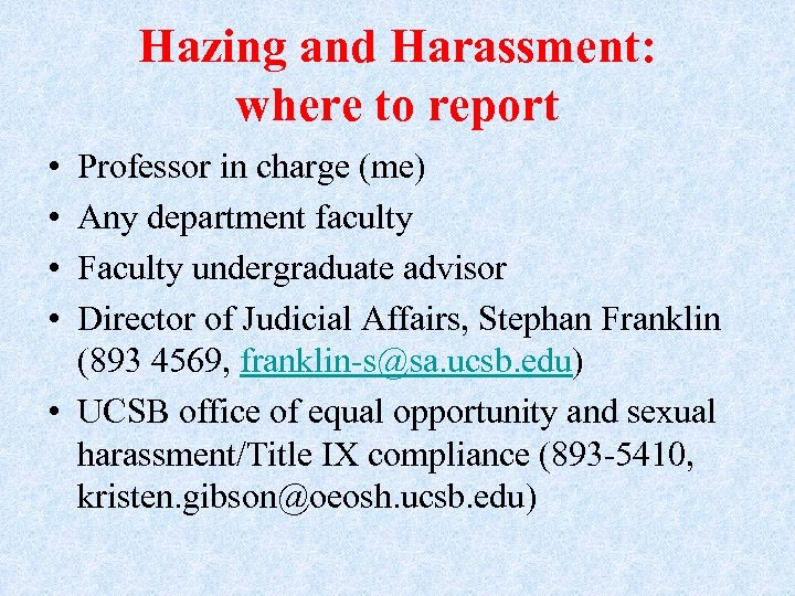 Hazing and Harassment: where to report • • Professor in charge (me) Any department