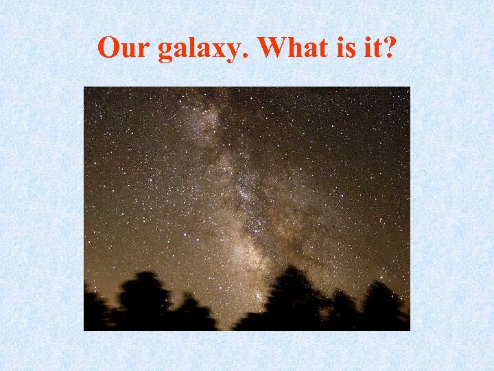 Our galaxy. What is it?