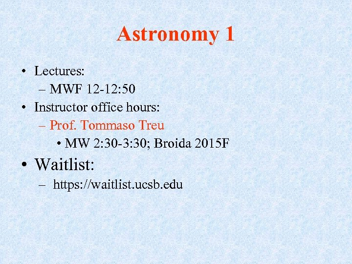 Astronomy 1 • Lectures: – MWF 12 -12: 50 • Instructor office hours: –