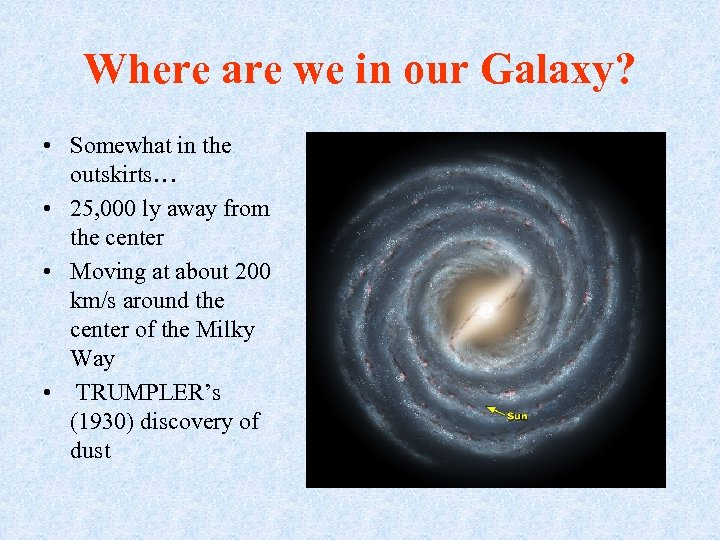 Where are we in our Galaxy? • Somewhat in the outskirts… • 25, 000