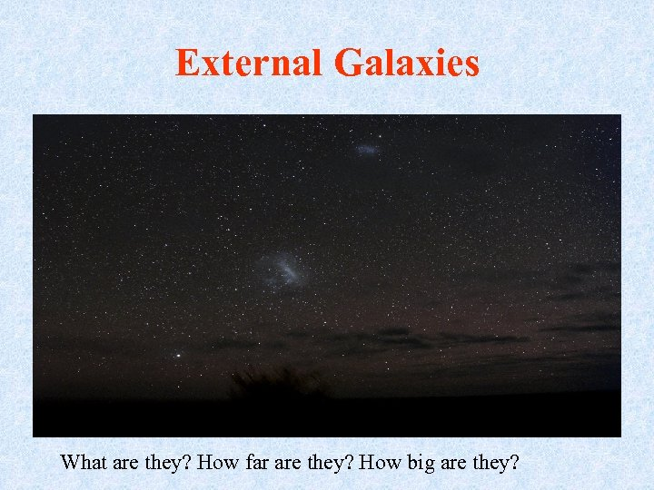 External Galaxies What are they? How far are they? How big are they?