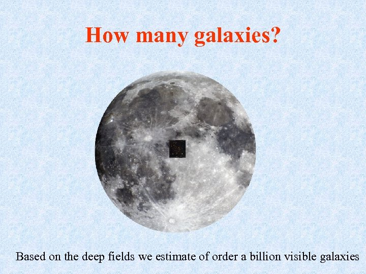 How many galaxies? Based on the deep fields we estimate of order a billion