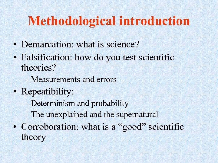 Methodological introduction • Demarcation: what is science? • Falsification: how do you test scientific