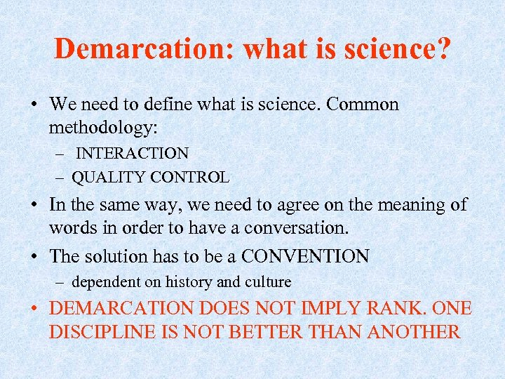 Demarcation: what is science? • We need to define what is science. Common methodology: