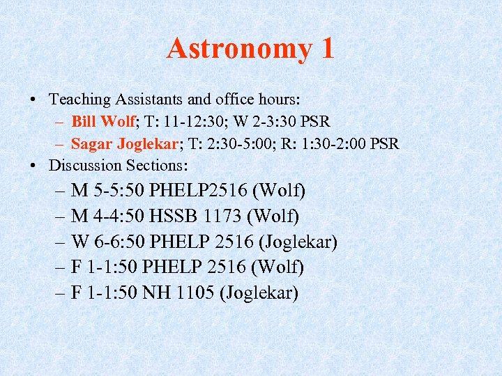 Astronomy 1 • Teaching Assistants and office hours: – Bill Wolf; T: 11 -12: