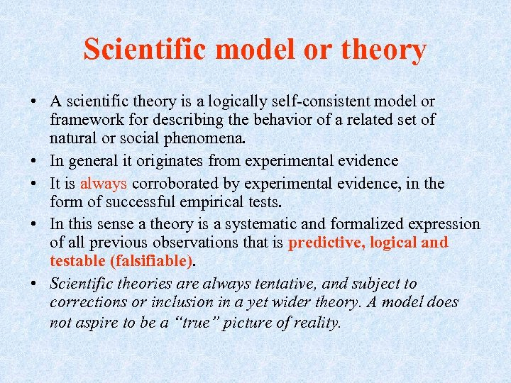 Scientific model or theory • A scientific theory is a logically self-consistent model or