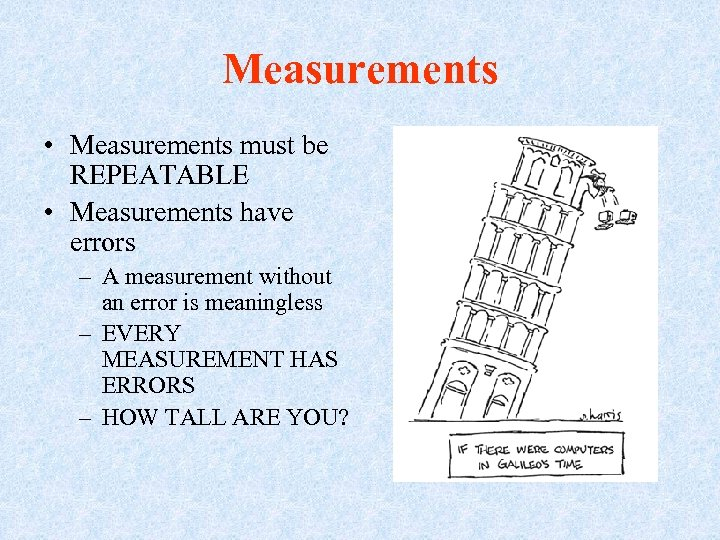 Measurements • Measurements must be REPEATABLE • Measurements have errors – A measurement without