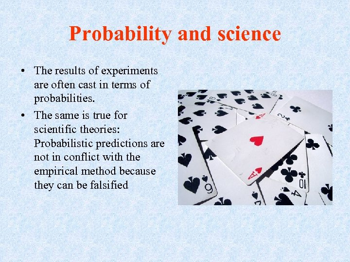 Probability and science • The results of experiments are often cast in terms of