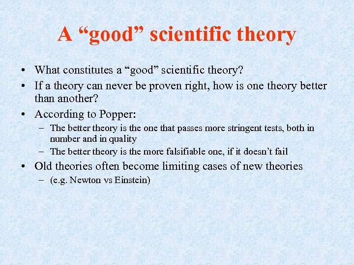 "A ""good"" scientific theory • What constitutes a ""good"" scientific theory? • If a"