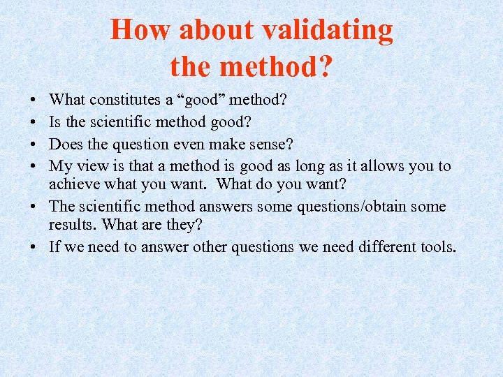 "How about validating the method? • • What constitutes a ""good"" method? Is the"